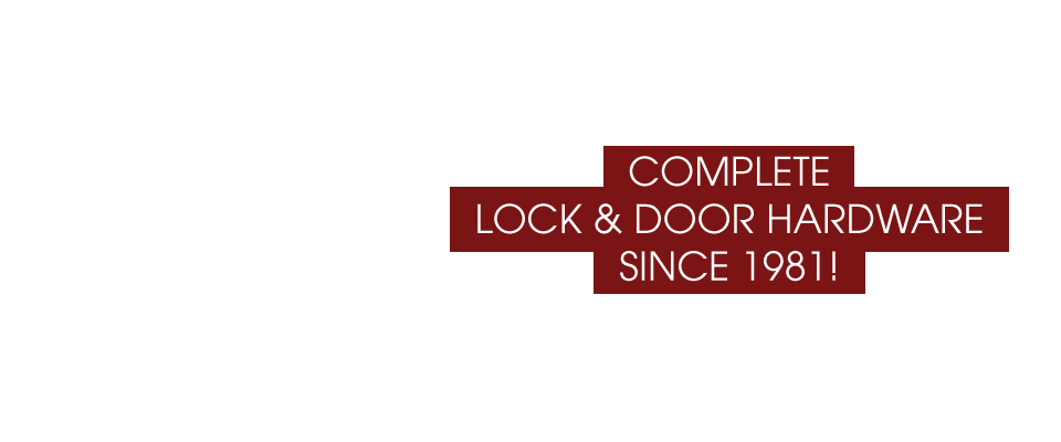 Complete Lock and Door Hardware since 1981!